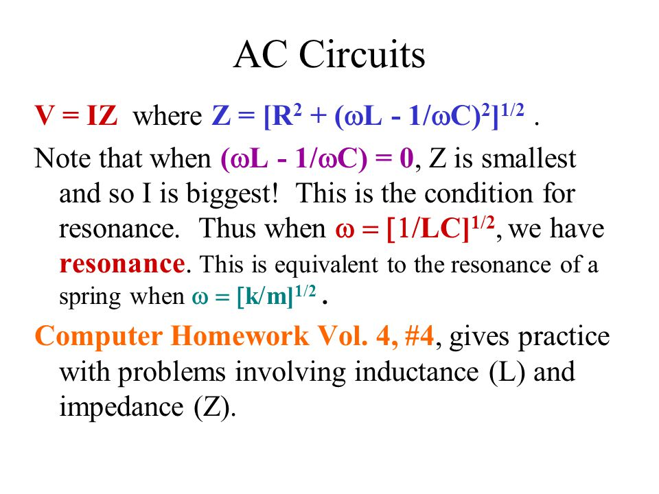 AC Circuits V = IZ where Z = [R2 + (wL - 1/wC)2]1/2 .